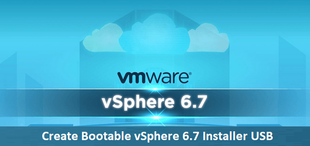 How to Create Bootable vSphere 6 7 Installer USB Flash Drive