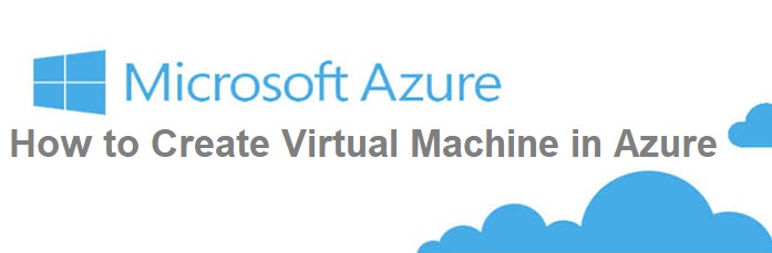 how to create Virtual Machine in Azure