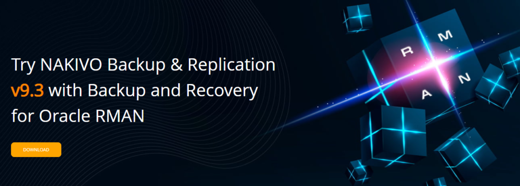 NAKIVO Backup & Replication v9.3 Generally Available with Oracle RMAN support