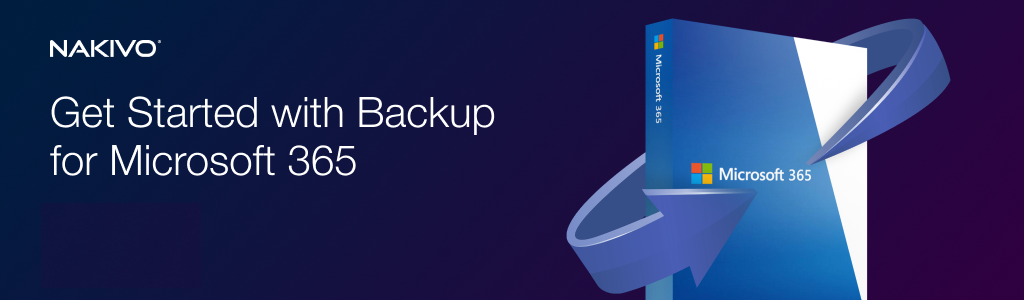 Protect Your Microsoft 365 Environment Using NAKIVO Backup & Replication